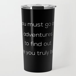You Must Go On Adventures To Find Out Where You Truly Belong Travel Mug