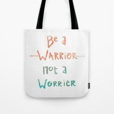 Be A Warrior, Not A Worrier Tote Bag