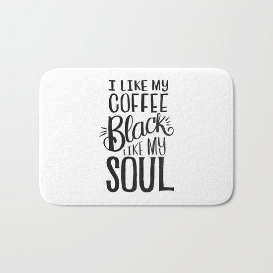 I LIKE MY COFFEE BLACK LIKE MY SOUL Bath Mat