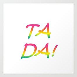 Ta Da! Art Print