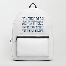 You must go on adventures to find out where you truly belong Backpack