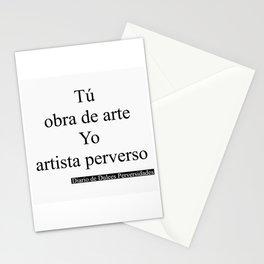 Tú obra de arte Yo artista perverso/You work of art Me perverse artist Stationery Cards