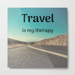Travel is my therapy Metal Print