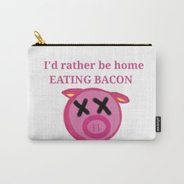 I'd rather be home eating BACON Carry-All Pouch