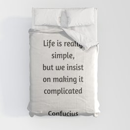 Confucius Quote - Life is really simple but we insist on making it complicated Comforters