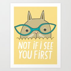 Not If I See You First Art Print
