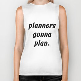 planners gonna plan. Biker Tank