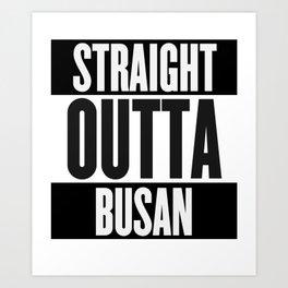 Straight Outta Busan Art Print