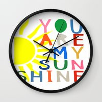 you are my sunshine Wall Clocks featuring You Are My Sunshine by Black Neon