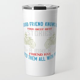 A good friend knows all your best best stories a biker friend has lived them all with you Travel Mug