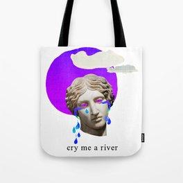 cry me a river Tote Bag