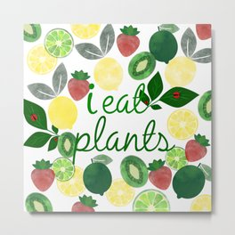 I Eat Plants Metal Print