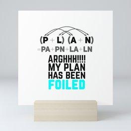 My Plan Has Been Foiled Funny Pun Math Teacher Gift T-Shirt Mini Art Print