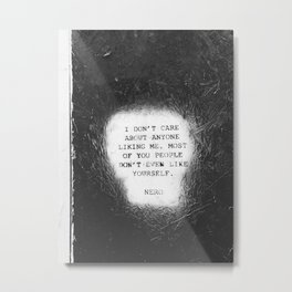 "NERO 'I don't care about anyone liking me. Most of you people Don't even like yourself"" in Philly Metal Print"
