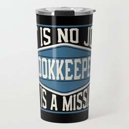 Bookkeeper  - It Is No Job, It Is A Mission Travel Mug