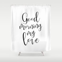 Good Morning My Love - black on white #love #decor #valentines Shower Curtain