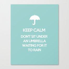 Keep Calm Don't Sit Under An Umbrella Waiting For It To Rain Canvas Print