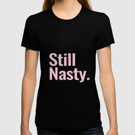 Still Nasty T-shirt