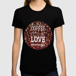 Coffee makes me love mornings T-shirt