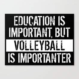 Education Is Important But Volleyball Is Importanter Canvas Print