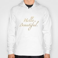 hello beautiful Hoodies featuring Hello Beautiful. by Michaela Palmer