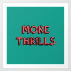 More Thrills Art Print