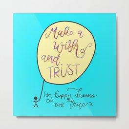 Make a Wish and Trust Metal Print