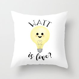 Watt Is Love? Throw Pillow