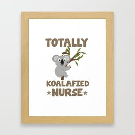 Totally koalafied nurse. Framed Art Print