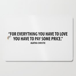 For everything you have to love, you have to pay some price. - Agatha Christie Cutting Board