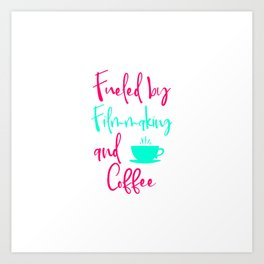 Fueled by Filmmaking and Coffee Filmmaker Production Quote Art Print
