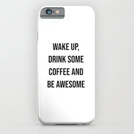 Wake up, drink some coffee and be awesome iPhone Case