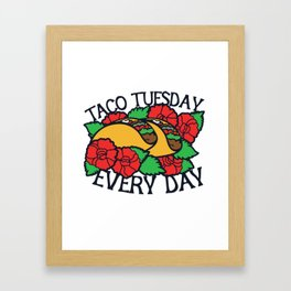 Taco Tuesday Every Day Framed Art Print