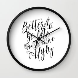 Bathroom Decor, Better To Be late Than To Arrive Ugly, Bathroom Quote Positive Print Watercolor Wall Clock