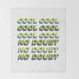 COOL COOL COOL NO DOUBT NO DOUBT NO DOUBT Throw Blanket