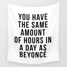 You have the sam amount of hours in a day as Bey Wall Tapestry