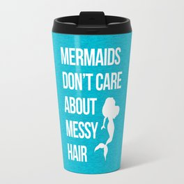 Mermaids Messy Hair Funny Quote Travel Mug