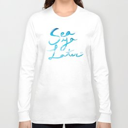 Sea Ya Later Long Sleeve T-shirt