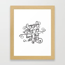 Comparison Is the Thief of Joy So Knock That Shit Off Framed Art Print