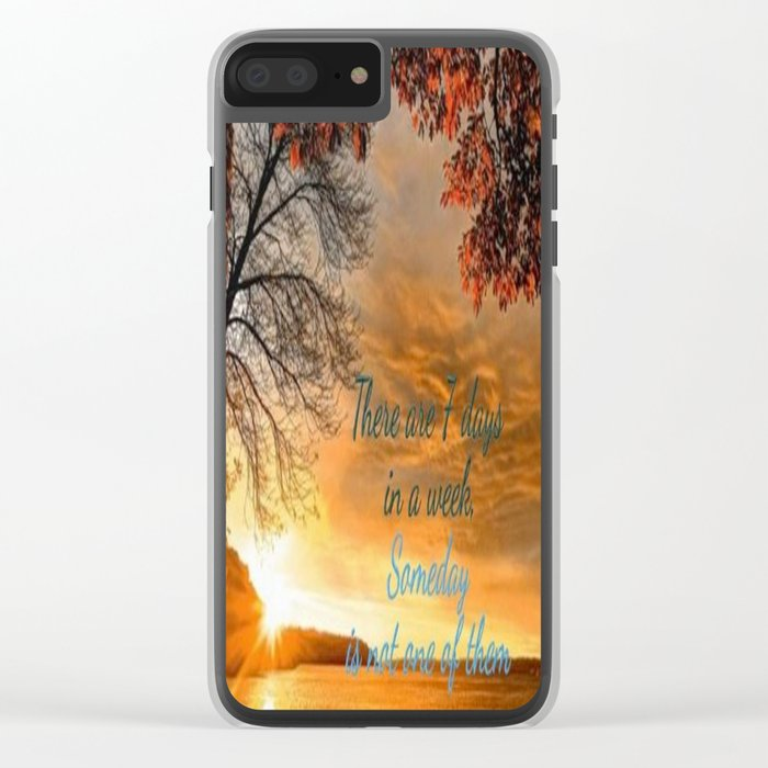 Someday is not a Day! Clear iPhone Case