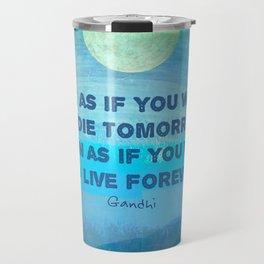 Life Inspirational Learn quote Gandhi Travel Mug