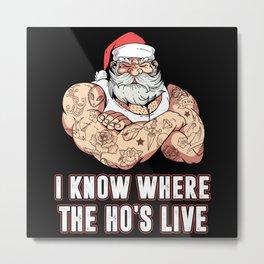 I Know Where Ho's Live Funny Santa Claus Bad Metal Print