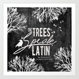 The Trees Speak Latin - Raven Boys Art Print