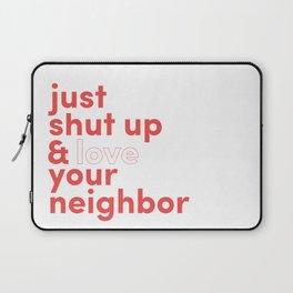 Just Shut Up & Love Your Neighbor Laptop Sleeve