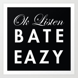 Ok Listen Bate Eazy  Art Print