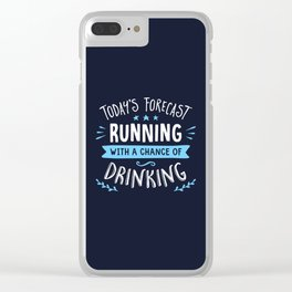 Todays Forecast Running With A Chance Of Drinking Clear iPhone Case