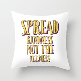 Spread kindness not the illness Throw Pillow