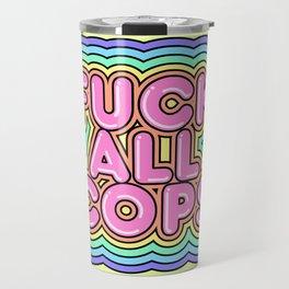 Fuck All Cops Travel Mug