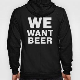 We Want Beer Hoody