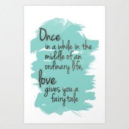 Love gives you a fairytale Art Print
